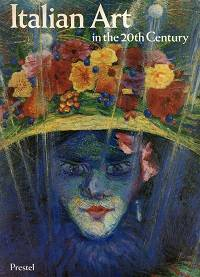 Italian Art in the 20th Century: Painting and Sculpture, 1900-1988 (Art & Design S.)
