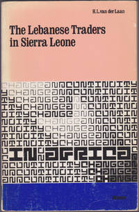 The Lebanese Traders in Sierra Leone (Change and Continuity in Africa) by H. L. van der Laan - 1975