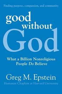 Good Without God : What a Billion Nonreligious People Do Believe
