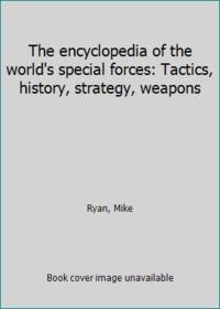 The encyclopedia of the world's special forces: Tactics, history, strategy, weapons
