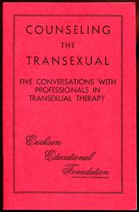 Counseling the Transexual: Five Conversations with Professionals in Transexual Therapy
