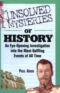 Unsolved Mysteries of History: An Eye–Opening Investigation into the Most...
