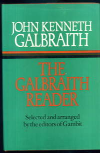 The Galbraith Reader: Selected and arranged with narrative comment by the editors of Gambit