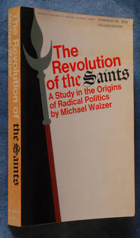 image of The Revolution of the Saints: a Study in the Origins of Radical Politics