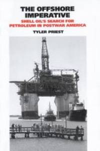 The Offshore Imperative: Shell Oil's Search for Petroleum in Postwar America (Kenneth...
