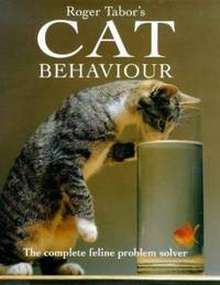 Roger Tabor S Cat Behaviour : The Complete Feline Problem Solver