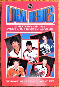 image of Local Heroes: A History of the Western Hockey League