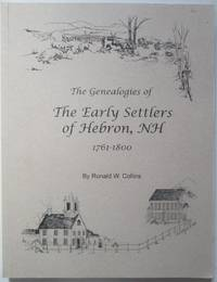 image of The Early Settlers of Hebron, NH 1761-1800. Their Genealogical Histories and Descendants