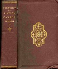 A History Of The Late Province Of Lower Canada, Parliamentary And  Political... Volume III