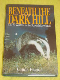 Beneath the Dark Hill; Life & Wildlife in the Scottish Lowlands