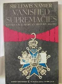 Vanished Supremacies: Essays On European History, 1812 - 1918