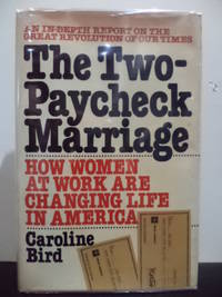 The two-paycheck marriage: How women at work are changing life in America : an in-depth report on the great revolution of our times