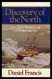 DISCOVERY OF THE NORTH - The Exploration of Canada's Arctic