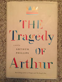 The Tragedy Of Arthur A Novel  Hardcover SIGNED AND INSCRIBED by ARTHUR PHILLIPS