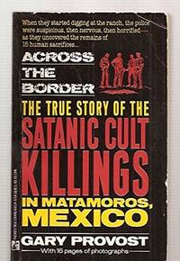 Across the Border: The True Story of the Satanic Cult Killings in Matamoros  Mexico