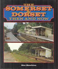 The Somerset and Dorset Then and Now