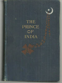 PRINCE OF INDIA OR WHY CONSTANTINOPLE FELL Two Volumes