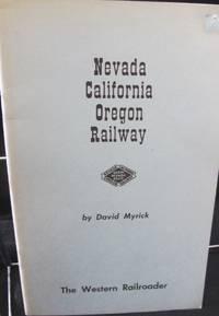 Nevada California Oregon Railway by Myrick  David F - First Edition - 1955 - from Montanita Publishing  (SKU: 4564)