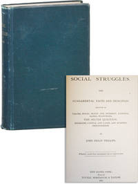 Social Struggles: The Fundamental Fact and Principles relative to values, prices, money, and interest; national banks, franchises, the silver question, socialism, capital and labor, and business derangement