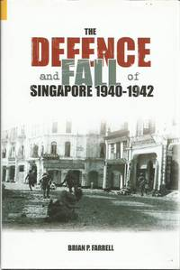 image of The Defence and Fall of Singapore 1940-1942