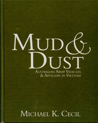 Mud & Dust : Australian Army Vehicles & Artillery in Vietnam by Michael K. Cecil - 2009