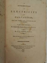 An Introduction to Electricity and Galvanism ; with cases, shewing their effects in the cure of...