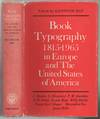 Book Typography 1815-1965 In Europe and The United States Of America