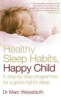 image of Healthy Sleep Habits, Happy Child: A Step-By-Step Programme for a Good Nigh t's Sleep