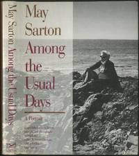 Among the Usual Days. A Portrait. Unpublished Poems, Letters, Journals, and Photographs Selected and edited by Susan Sherman