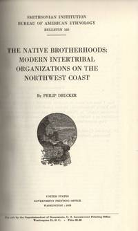 Smithsonian Institution Bureau of American Ethnology Bulletin 168: The Native Brotherhoods: Modern Intertribal Organizations on the Northwestern Coast