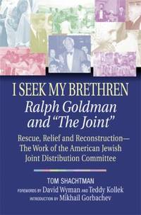 I Seek My Brethren : Ralph Goldman and the Joint - Rescue, Relief, and Reconstruction - The Work...