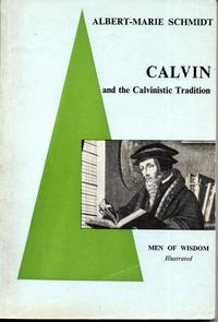Calvin and the Calvinistic Tradition (Men of Wisdom series) by  Albert-Marie Schmidt - Paperback - 1960 - from Peter and Rachel Reynolds (SKU: 492213)