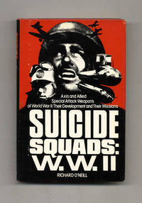 Suicide Squads: W. W. II, Axis and Allied Special Attack Weapons of World  War II: Their Development and Their Missions  -1st US Edition/1st Printing