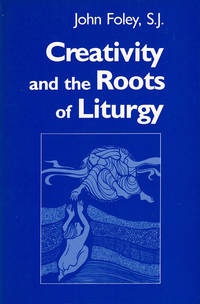 Creativity and the Roots of Liturgy