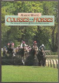 image of Courses for Horses : The Story of Victorian & Riverina Racecources