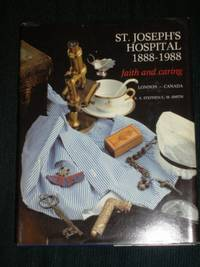 History of St. Joseph's Hospital 1888 - 1988, The: Faith and Caring - London, Canada by  L. Mackie  R. Alexander; Smith - Signed First Edition - 1988 - from Lotzabooks and Biblio.com