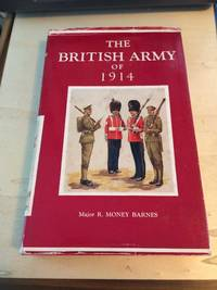 image of The British Army of 1914: Its History, Uniforms & Contemporary Continental Armies