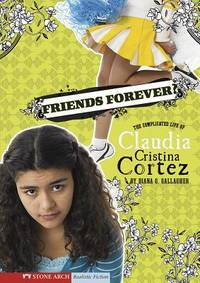 Friends Forever? : The Complicated Life of Claudia Cristina Cortez