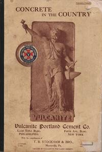 CONCRETE IN THE COUNTRY by Vulcanite Portland Cement Co - Paperback - First Edition - 1910 - from R & A Petrilla, ABAA, IOBA and Biblio.co.uk