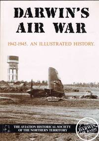 Darwin's Air War 1942-1945 An illustrated history - Fourth Edition