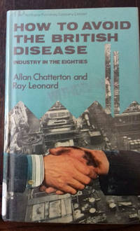How to Avoid the British Disease by Chatterton, Allan and Ray Leonard