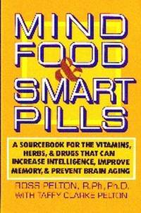 image of Mind Food & Smart Pills. A Source Book for the Vitamins, Herbs, & Drugs That Can Increase Intelligence, Improve Memory & Prevent Brain Aging