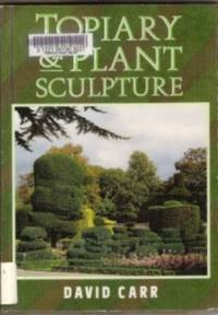 TOPIARY & PLANT SCULPTURE  A Beginner's Step-By-Step Guide
