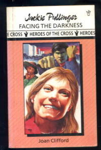 Jackie Pullinger of Hong Kong: Facing the Darkness (Heroes of the Cross series)