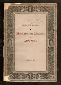 Four private libraries of New York: a contribution to the history of bibliophilism in America. First series. Preface by Octave Uzanne