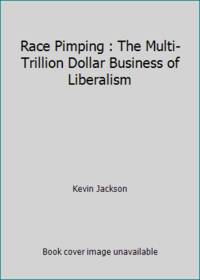 Race Pimping : The Multi-Trillion Dollar Business of Liberalism