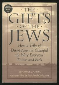 image of The Gifts Of The Jews: How a Tribe of Desert Nomads Changed the Way Everyone Thinks and Feels