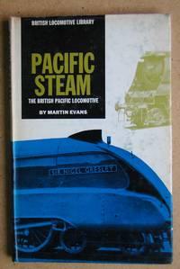 Pacific Steam: The British Pacific Locomotive.