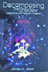 image of Decomposing the Shadow. Lessons from the Psilocybin Mushroom- New