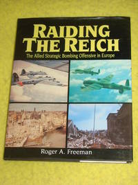 Raiding the Reich, The Allied Strategic Bombing Offensive in Europe.